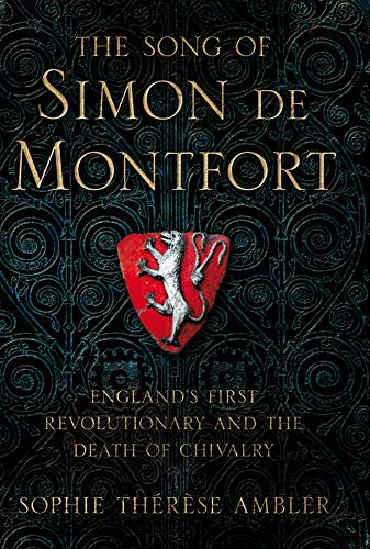 The Song of Simon de Montfort: England's First Revolutionary and the Death of Chivalry (English Edition)