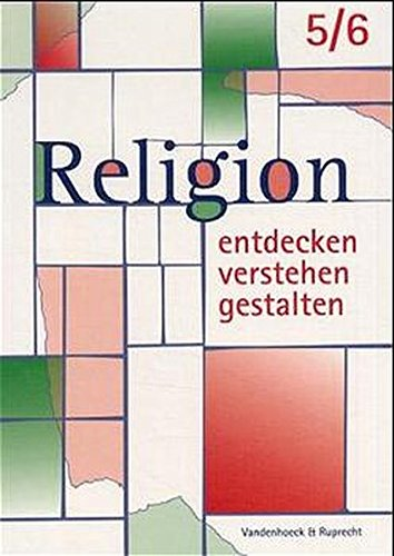 Religion entdecken - verstehen - gestalten 11 +. Einstieg in die Oberstufe. Ein Unterrichtswerk für den evangelischen Religionsunterricht: Religion entdecken - verstehen - gestalten, 5./6. Schuljahr