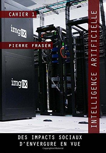 Intelligence artificielle : des impacts sociaux d'envergure en vue: Une experience sociale majeure par Pierre Fraser