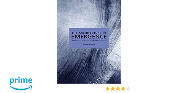 The Architecture of Emergence: The Evolution of Form in Nature and