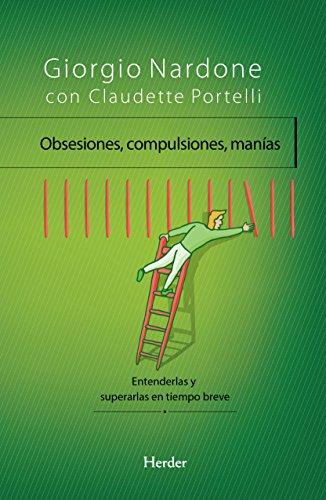 Obsesiones, compulsiones, manías: Entenderlas y superarlas en tiempo breve por Giorgio Nardone