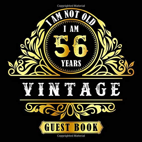 I Am Not Old I Am 56 Years Vintage Guest Book: Message Logbook and Guest Book for 56th Birthday Party | 8.25x8.25 120 Pages for Guests to leave their Comments & Wishes