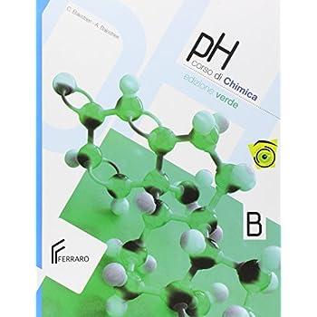 Ph. Manuale Di Chimica. Con Problemi Numerici E Stechiometrici. Vol. B. Con Espansione Online. Ediz. Verde. Per Le Scuole Superiori