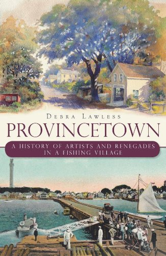 Provincetown:: A History of Artists and Renegades in a Fishing Village (Brief History)