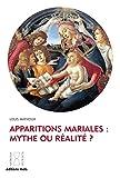 apparitions mariales mythe ou r?alit? ? enqu?te sur l authenticit? de ces ph?nom?nes histoire