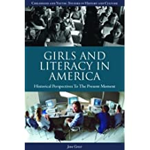 Girls and Literacy in America: Historical Perspectives to the Present: Historical Perspectives to the Present Moment (Childhood and Youth: Studies in Culture and History)
