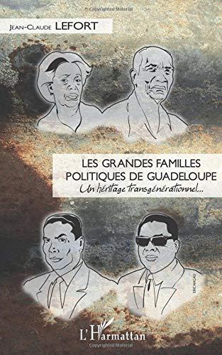 Les grandes familles politiques de Guadeloupe par Jean-Claude Lefort
