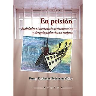 En prisión: Realidades e intervención socioeducativa y drogodependencias en mujeres (Spanish Edition)