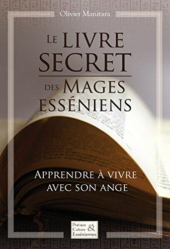 Le livre secret des mages esséniens: Apprendre à vivre avec son ange (Pratiques & cultures Esséniennes)