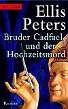 Bruder Cadfael und der Hochzeitsmord: Roman - Ellis Peters