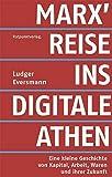 Marx' Reise ins digitale Athen: Eine kleine Geschichte von Kapital