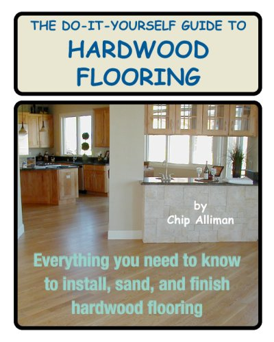 The Do-it-Yourself Guide to Hardwood Flooring: Everything You Need to Know to Install, Sand, and Finish Hardwood Flooring - Sand Finish