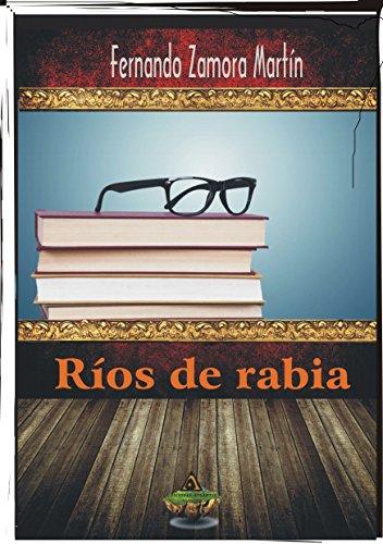 Ríos De Rabia por Fernando Zamora  Martín
