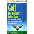 Golf: The Beginners Drive Guide FREE BONUS Ebook Inside!: Learn How To Drive The Ball 30 Yards Further and Be the Envy of Your Golf Buddies, What the best clubs to use,
