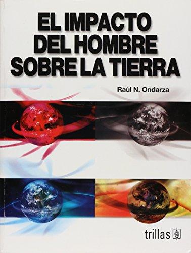 El impacto del hombre sobre la tierra/ The impact of man on earth por Raul N. Ondarza