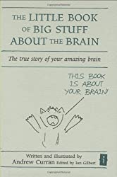 The Little Book of Big Stuff about the Brain:: The True Story of Your Amazing Brain (Independent Thinking Series) (The Independent Thinking Series)