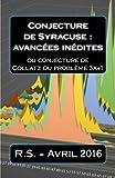 Conjecture de Syracuse : avancées inédites: ou conjecture de Collatz ou problème 3x+1