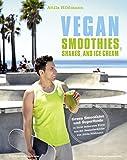 Vegan Smoothies,  Shakes, and Ice Cream: Green Smoothies und Superfoods in ihrer leckersten Form aus der Bestsellerküche von Attila Hildmann - Attila Hildmann