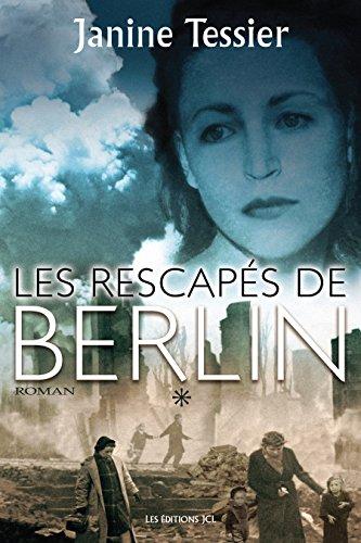 Les Rescapés de Berlin, T. 1 par Janine Tessier