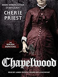 Chapelwood: The Borden Dispatches by Cherie Priest (2015-09-06)