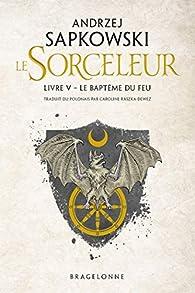 Sorceleur Tome 5 Le Bapteme Du Feu Babelio