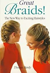 Great Braids!: The New Way to Exciting Hairstyles by Thomas Hardy (1997-12-31)