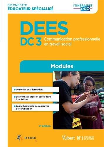 Diplôme d'État d Éducateur spécialisé - DEES - Modules DC 3. Communication professionnelle en travail social