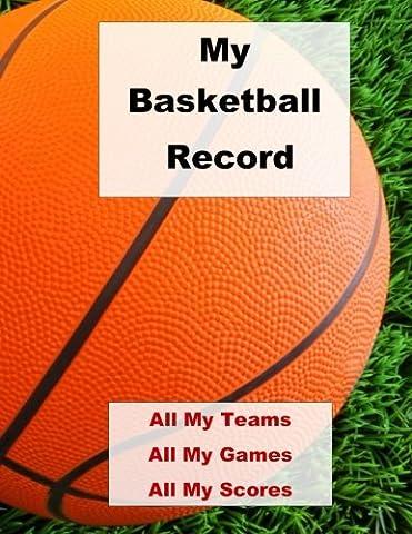 My Basketball Record: All My Teams, All My Games, All My Scores, 200 Pages of Basketball Records for this Season and Every Season!