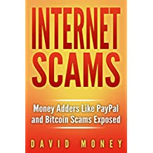 Internet Scams: Money Adders Like PayPal and Bitcoin Scams Exposed (English Edition)