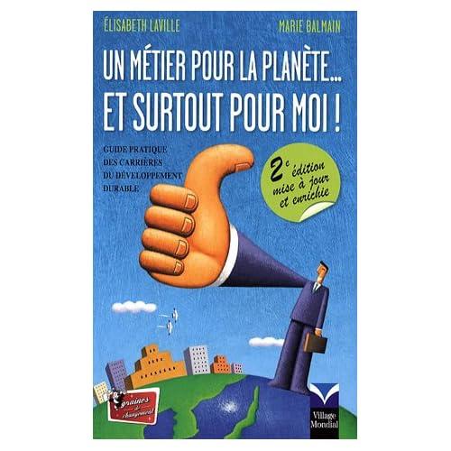 Un métier pour la planète... et surtout pour moi ! : Guide pratique des carrières du développement durable Nlle Ed.