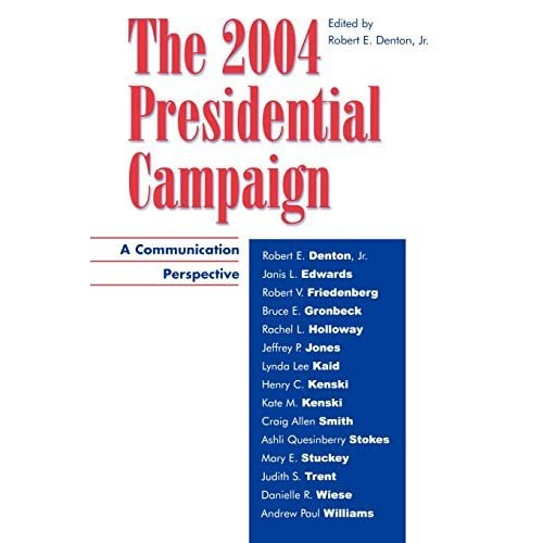 The 2004 Presidential Campaign: A Communication Perspective (Communication, Media and Politics) by Robert Denton (2005-07-28)