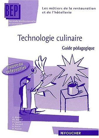 Technologie culinaire : 2de et Terminale, BEP des métiers de la restauration et de l'hötellerie (Guide pédagogique) (Ancienne Edition) par Gilles Blasco, Paul Cauchi, Antoinette Paccard, Alain Pistre