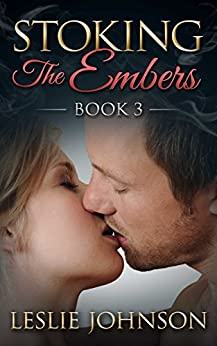 Stoking the Embers - Book 3: (Romantic Suspense) by [Johnson, Leslie]