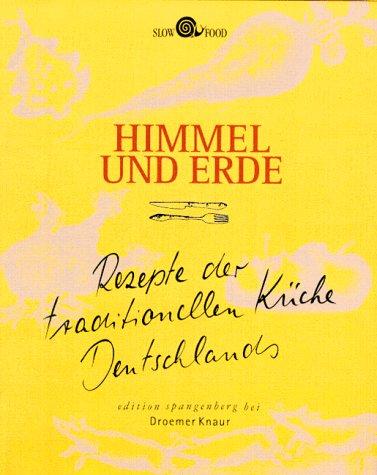 Himmel und Erde: Rezepte der traditionellen Küche Deutschlands (Edition Spangenberg bei Droemer Knaur)