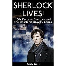 Sherlock Lives! 100+ Facts on Sherlock and the Smash Hit BBC TV Series (English Edition)
