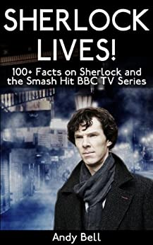 Sherlock Lives! 100+ Facts on Sherlock and the Smash Hit BBC TV Series (English Edition) par [Bell, Andy]