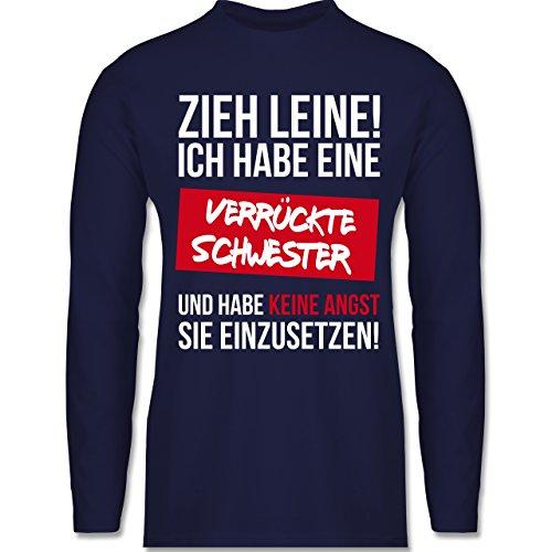 Shirtracer Bruder & Onkel - Zieh Leine Ich Habe eine Verrückte Schwester - Herren Langarmshirt Navy Blau