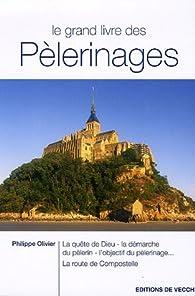 Le grand livre des Pèlerinages par Philippe Olivier