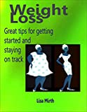 Weight Loss: Great Tips for Getting Started and Staying on Track.