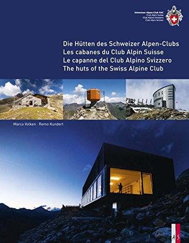 The Huts of the Swiss Alpine Club: Die Hutten Des Schweizer Alpen-Clubs -  Les Cabanes Du Club Alpin Suisse - Le Capanne Del Club Alpino Swizzero par Marco Volken