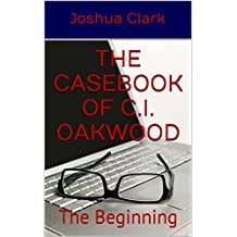 The Casebook of C.I. Oakwood: The Beginning (English Edition)