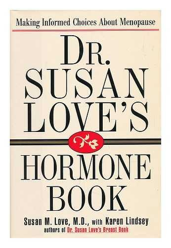 Dr. Susan Love's Hormone Book : Making Informed Choices about Menopause / Susan M. Love, with Karen Lindsey
