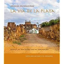 La Via de la Plata - Tagebuchauszüge einer Pilgerreise - gesehen mit den Augen und mit dem Herzen / El diario de peregrinación visto con los ojos y el corazón