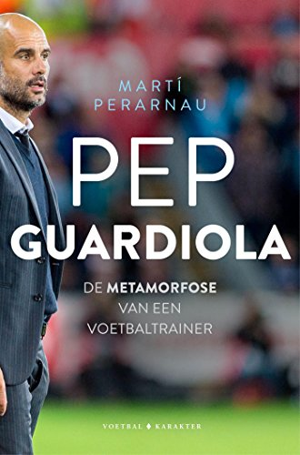 Pep Guardiola (Dutch Edition) por Martí Perarnau