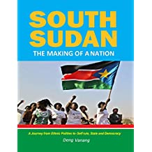 SOUTH SUDAN: The Making of a Nation (English Edition)