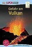 SUPERLESER! Gefahr am Vulkan: 3. Lesestufe Sach-Geschichten für Leseprofis -