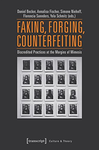 Faking, Forging, Counterfeiting: Discredited Practices at the Margins of Mimesis (Culture & Theory)