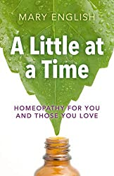 A Little at a Time: Homeopathy for You and Those You Love