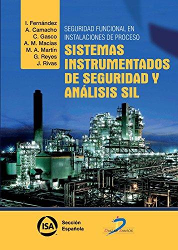 Seguridad funcional en instalaciones de proceso: sistemas instrumentados de seguridad y analisis SIL por Inmaculada Fernández de la Calle