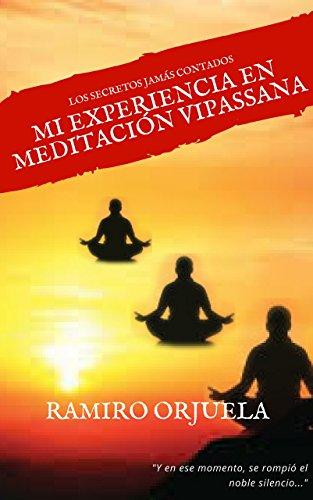 Mi experiencia en meditación Vipassana: Los secretos Jamás contados por Ramiro Orjuela Rojas